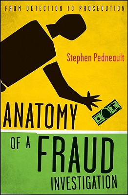 Anatomy of a Fraud Investigation By Pedneault, Stephen
