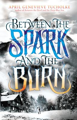Between the Spark and the Burn By Tucholke, April Genevieve